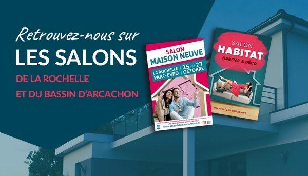 Salon de la Maison Neuve-la Rochelle / Salon de l'Habitat & Déco du bassin d'Arcachon – Du 25 au 27 octobre 2019