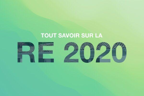 Tout savoir sur la nouvelle Règlementation Environnementale RE2020